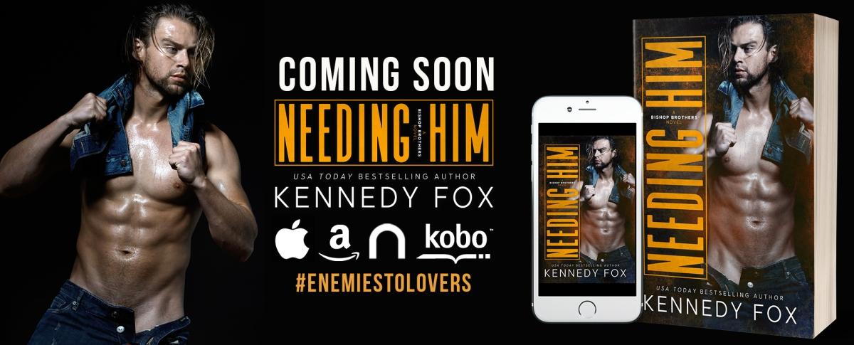 NEEDING HIM - A Kennedy Fox Cover Reveal
